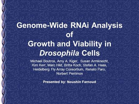 Genome-Wide RNAi Analysis of Growth and Viability in Drosophila Cells Michael Boutros, Amy A. Kiger, Susan Armknecht, Kim Kerr, Marc Hild, Britta Koch,