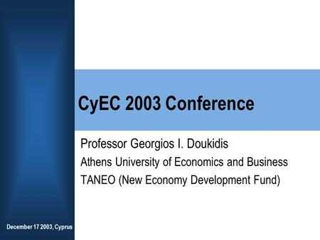 December 17 2003, Cyprus CyEC 2003 Conference Professor Georgios I. Doukidis Athens University of Economics and Business TANEO (New Economy Development.