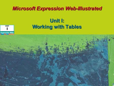 Microsoft Expression Web-Illustrated Unit I: Working with Tables.