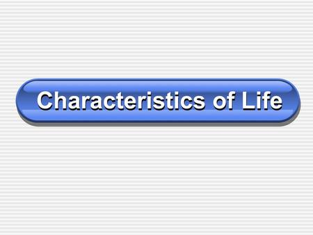 Characteristics of Life. Objectives List six characteristics of life Describe how a living thing is organized Explain why all living things on Earth are.