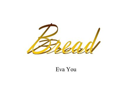 Eva You. La Baguette Baguette is a relatively recent product in French culture it was created in the 1920's. 10 billion baguettes are produced each year.