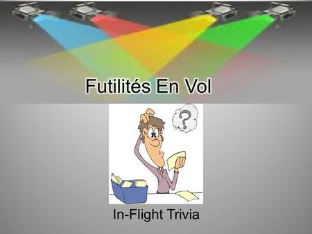 In-Flight Trivia. 1. What is the capital of France? Paris 1.