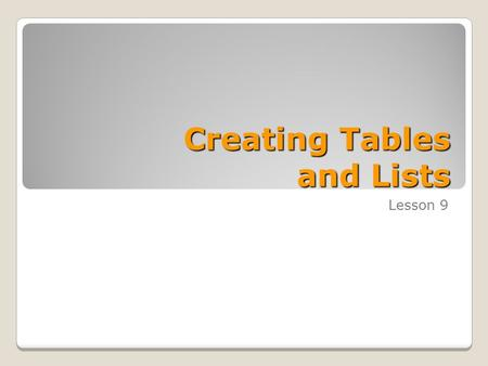 Creating Tables and Lists Lesson 9. Skills Matrix SKILL #MATRIX SKILL 4.2.1Create tables and lists 4.2.2Sort content 4.3.1Apply Quick Styles to tables.