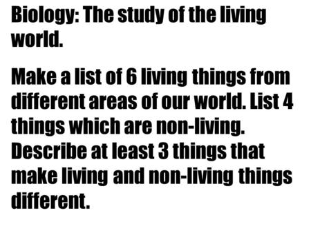 Biology: The study of the living world.