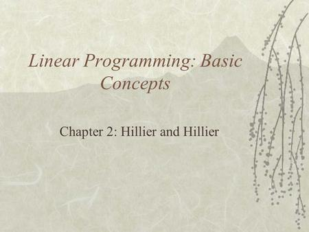 Linear Programming: Basic Concepts Chapter 2: Hillier and Hillier.