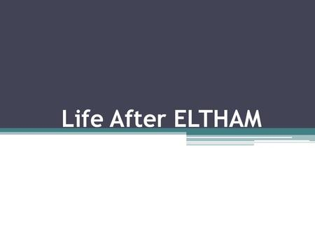 Life After ELTHAM. Moving on….Decision Making Several career changes during working life Making the right decisions at the time with the information available.