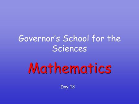 Governor's School for the Sciences Mathematics Day 13.