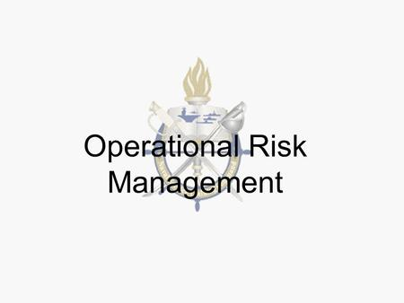 Operational Risk Management. ORM Definition ORM is the process of dealing with the risks associated with military operations, which includes: risk assessment,
