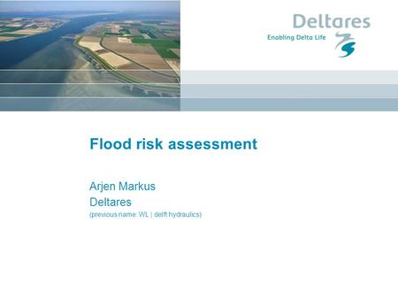 Flood risk assessment Arjen Markus Deltares (previous name: WL | delft hydraulics)