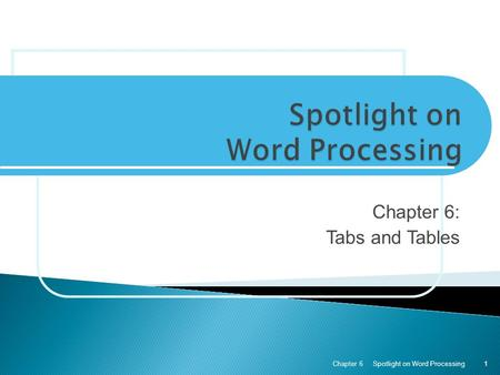 Chapter 6: Tabs and Tables Spotlight on Word ProcessingChapter 61.