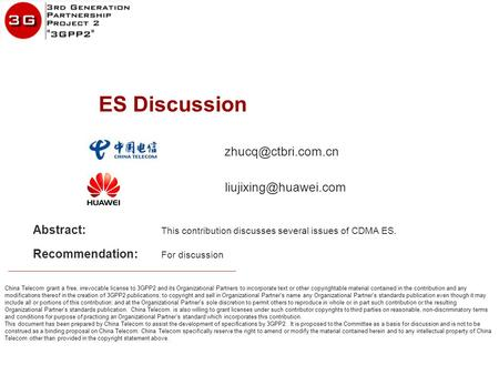 Www.huawei.com China Telecom grant a free, irrevocable license to 3GPP2 and its Organizational Partners to incorporate text or other copyrightable material.