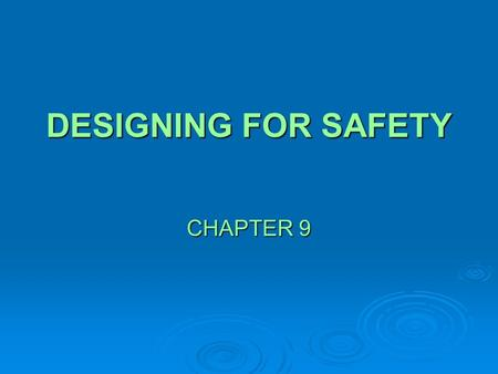 DESIGNING FOR SAFETY CHAPTER 9. IMPORTANCE OF DESIGNING FOR SAFETY  In the near future, the level of safety that companies and industries achieve will.