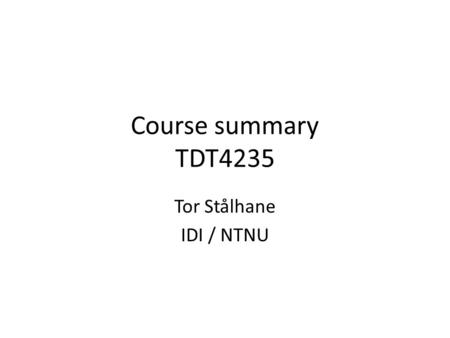 Course summary TDT4235 Tor Stålhane IDI / NTNU. What we try to do QA – Create trust to a product or service SPI – Solve fuzzy problems by –Identifying.