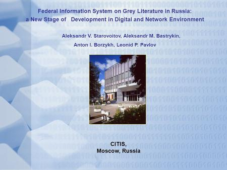 Federal Information System on Grey Literature in Russia: a New Stage of Development in Digital and Network Environment Aleksandr V. Starovoitov, Aleksandr.