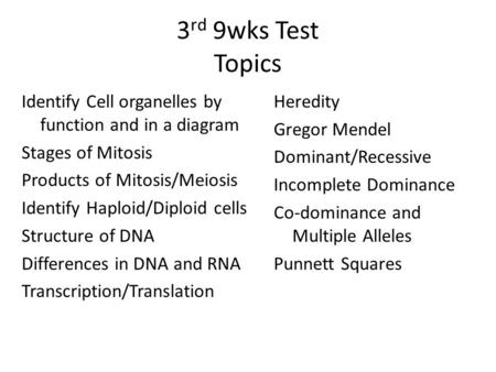 3 rd 9wks Test Topics Identify Cell organelles by function and in a diagram Stages of Mitosis Products of Mitosis/Meiosis Identify Haploid/Diploid cells.