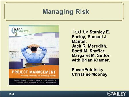Managing Risk Text by Stanley E. Portny, Samuel J Mantel, Jack R. Meredith, Scott M. Shaffer, Margaret M. Sutton with Brian Kramer. PowerPoints by Christine.