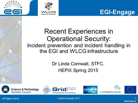 Www.egi.eu EGI-Engage www.egi.eu Recent Experiences in Operational Security: Incident prevention and incident handling in the EGI and WLCG infrastructure.