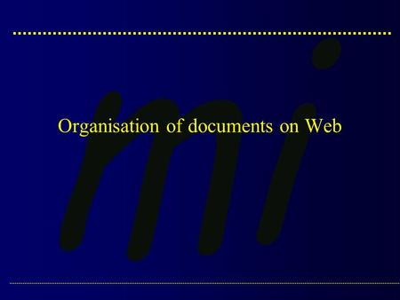 Organisation of documents on Web. Alpe Adria Master Course :: Medical Informatics :: Dr. J. Dimec: Organisation of documents on Web.2 Introduction  Prevailing.