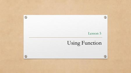 Lesson 5 Using FunctionUsing Function. Objectives.