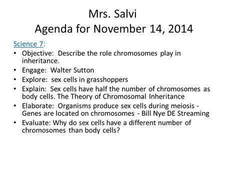 Mrs. Salvi Agenda for November 14, 2014 Science 7: Objective: Describe the role chromosomes play in inheritance. Engage: Walter Sutton Explore: sex cells.