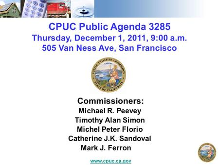 CPUC Public Agenda 3285 Thursday, December 1, 2011, 9:00 a.m. 505 Van Ness Ave, San Francisco Commissioners: Michael R. Peevey Timothy Alan Simon Michel.