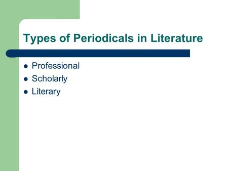 Types of Periodicals in Literature Professional Scholarly Literary.