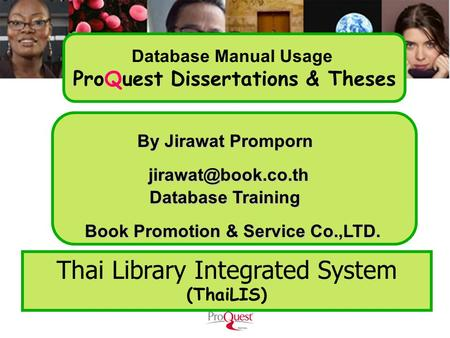 By Jirawat Promporn Book Promotion & Service Co.,LTD. Thai Library Integrated System (ThaiLIS) Database Training Database Manual Usage.