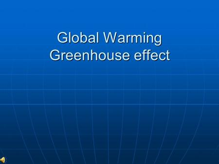 Global Warming Greenhouse effect. What's the global warming Global warming is the continuing rise in the average temperature of Earth's atmosphere and.