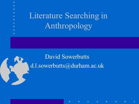 Literature Searching in Anthropology David Sowerbutts
