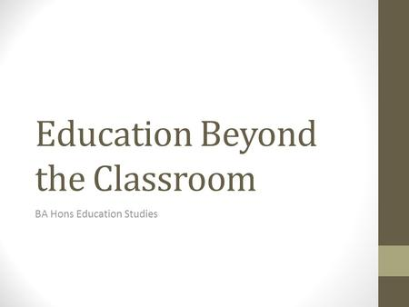 Education Beyond the Classroom BA Hons Education Studies.