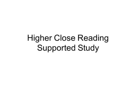 Higher Close Reading Supported Study. Today's Focus How to answer: Basic Understanding Questions Sentence Structure Questions Word Choice Questions Imagery.