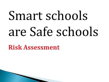 Smart schools are Safe schools Risk Assessment. If it's not written down or recorded it doesn't exist.
