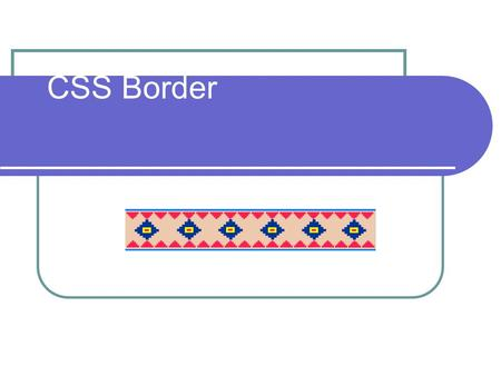 CSS Border. CSS Borders The Border properties allow you to specify the style, color, and width of an element's border. In HTML we used tables to create.