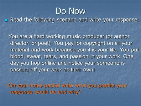 Do Now Read the following scenario and write your response: Read the following scenario and write your response: You are a hard working music producer.