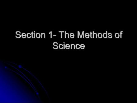 Section 1- The Methods of Science. What is Science Science comes from Latin word scientia… which means knowledge. Science comes from Latin word scientia…