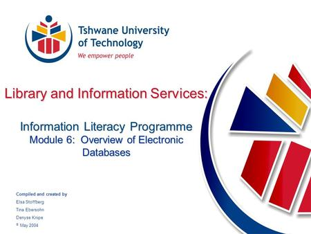 Library and Information Services: Information Literacy Programme Module 6: Overview of Electronic Databases Compiled and created by Elsa Stoffberg Tina.