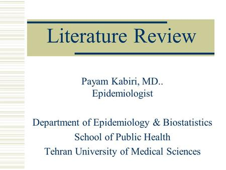 Literature Review Payam Kabiri, MD.. Epidemiologist Department of Epidemiology & Biostatistics School of Public Health Tehran University of Medical Sciences.