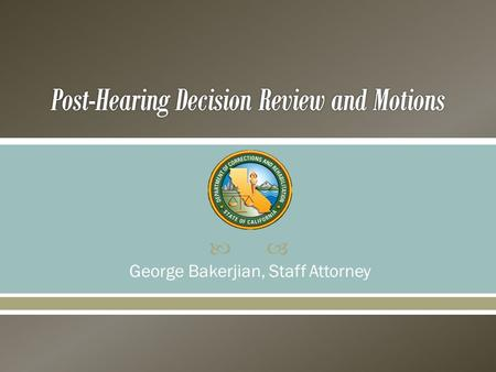 " George Bakerjian, Staff Attorney. Statutory Authority  ""[A]ny decision of the parole panel finding an inmate suitable for parole shall become final."