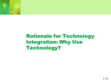 Rationale for Technology Integration: Why Use Technology? 1.10.