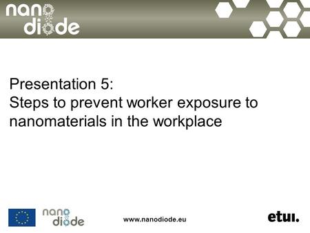 Www.nanodiode.eu Presentation 5: Steps to prevent worker exposure to nanomaterials in the workplace.