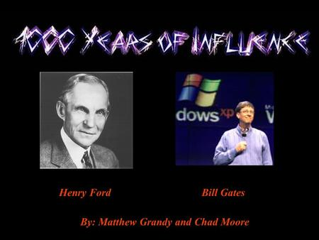 By: Matthew Grandy and Chad Moore Henry Ford Bill Gates.