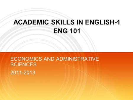 ACADEMIC SKILLS IN ENGLISH-1 ENG 101 ECONOMICS AND ADMINISTRATIVE SCIENCES 2011-2013.