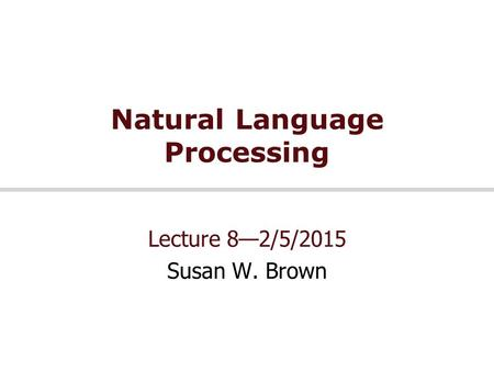 Natural Language Processing Lecture 8—2/5/2015 Susan W. Brown.