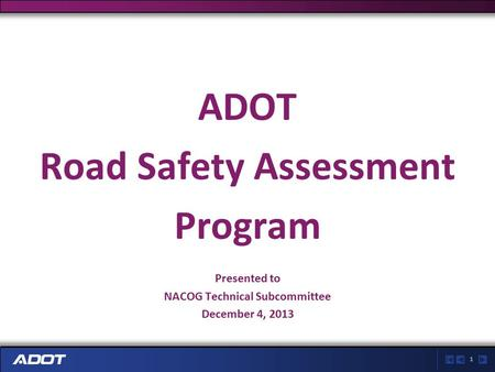 1 ADOT Road Safety Assessment Program Presented to NACOG Technical Subcommittee December 4, 2013.