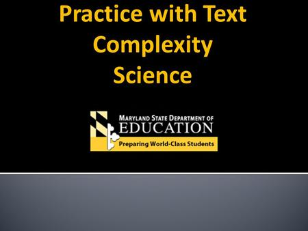 Practice with Text Complexity Science.  Review the 3 dimensions of text complexity  Analyze the 3 dimensions of text complexity using a science text.