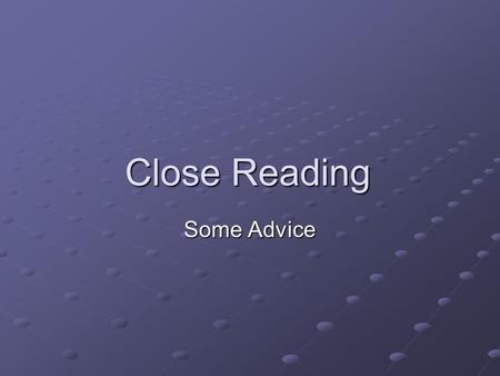 Close Reading Some Advice. Firstly… You will be presented with two passages, one longer than the other Both passages will be non-fiction and their subject.