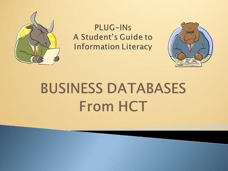BUSINESS DATABASES From HCT. Today we are going to talk about finding information about business from HCT Databases. And, I am Mr Bear. Hello. I am Mr.