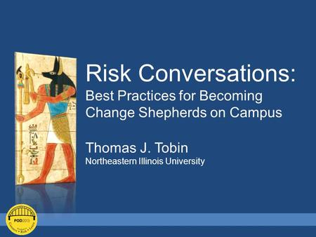 Risk Conversations: Best Practices for Becoming Change Shepherds on Campus Thomas J. Tobin Northeastern Illinois University.
