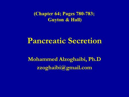 Pancreatic Secretion Mohammed Alzoghaibi, Ph.D (Chapter 64; Pages 780-783; Guyton & Hall)
