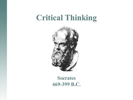 Critical Thinking Socrates 469-399 B.C.. What is Critical Thinking? Critical thinking =df. The careful, deliberate determination of whether we should.